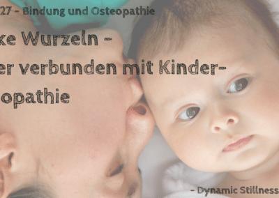 Starke Wurzeln – Sicher verbunden mit Kinderostepathie – Folge # 27 Bindung und Osteopathie