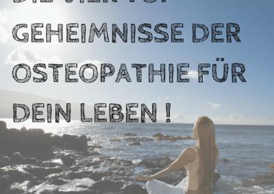 DIE VIER TOP GEHEIMNISSE DER OSTEOPATHIE FÜR DEIN LEBEN!