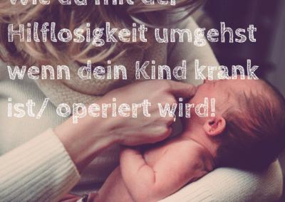 WIE DU MIT HILFLOSIGKEIT UMGEHST WENN DEIN BABY/KIND KRANK IST/OPERIERT WIRD!