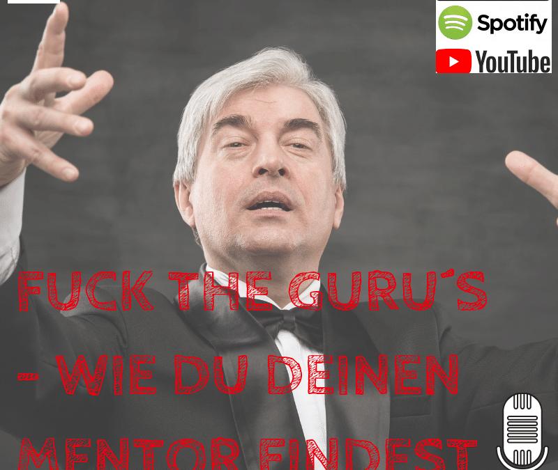 FUCK THE GURU´s – WIE DU DEINE/N MENTOR/IN FINDEST