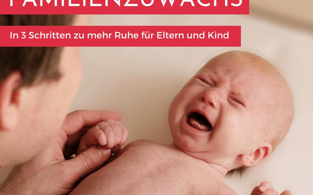 Unruhiger Familienzuwachs – in 3 Schritten zu mehr Ruhe für Eltern und Kind