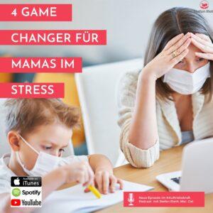 4 Game Changer für Mamas (und Papas)  im Stress