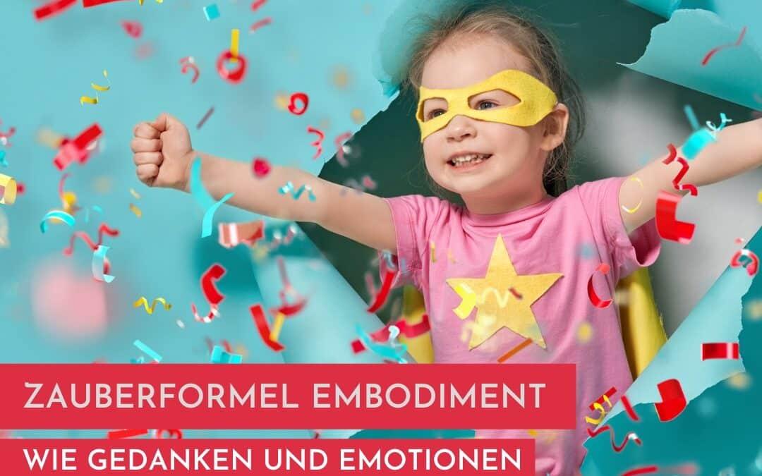 Zauberformel Embodiment – Wie Gedanken und Emotionen die Haltung deines Kindes formen