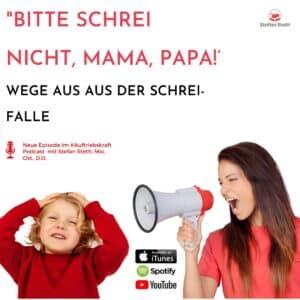 """""""Bitte schrei nicht, Mama, Papa!' – Wege aus aus der Schrei Falle"""